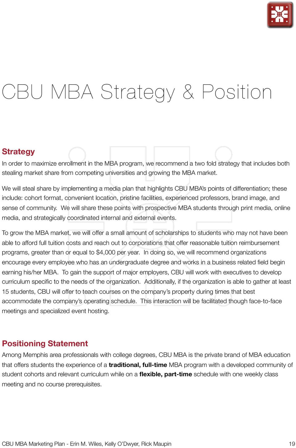 We will steal share by implementing a media plan that highlights CBU MBA s points of differentiation; these include: cohort format, convenient location, pristine facilities, experienced professors,
