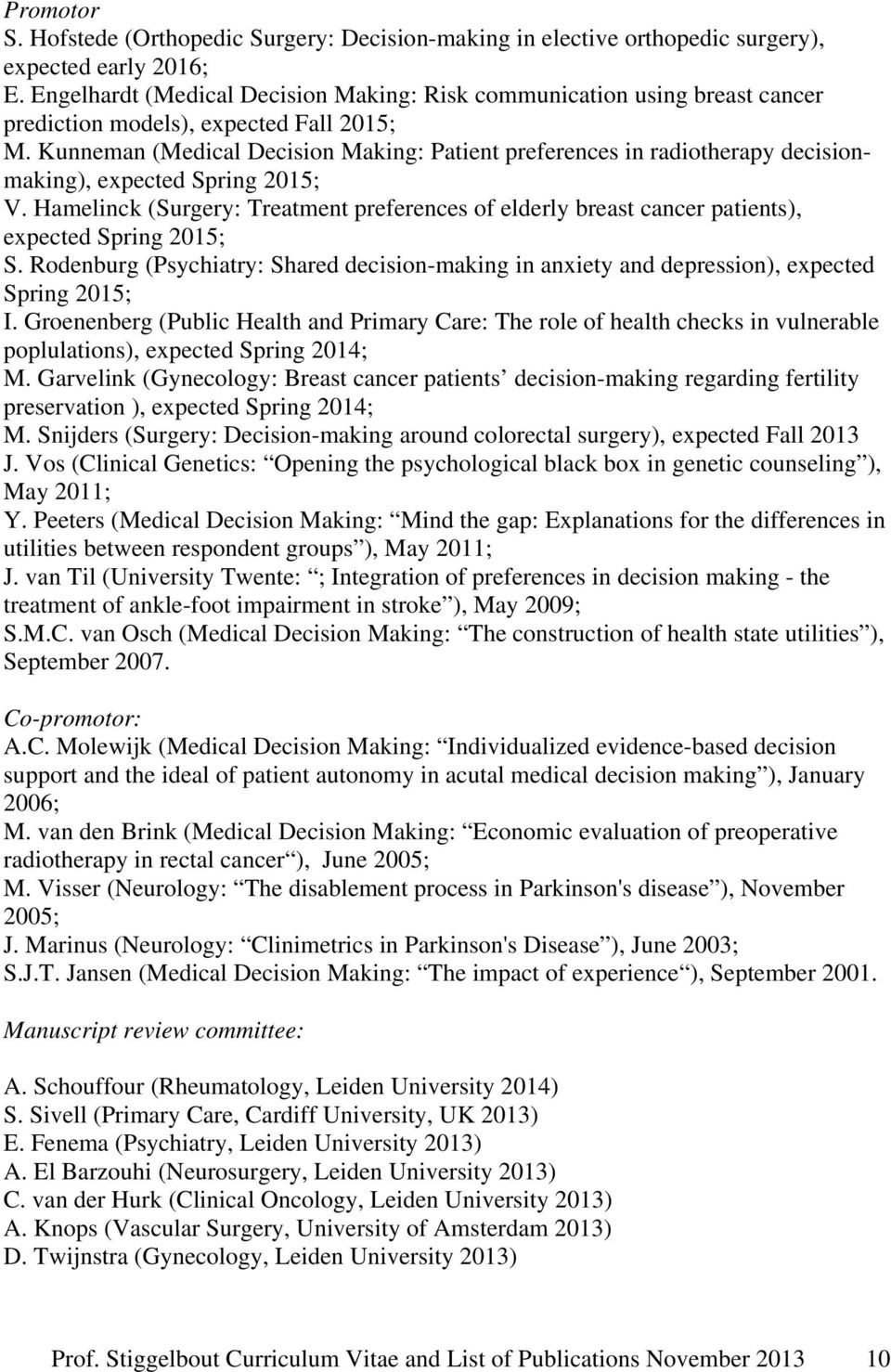 Kunneman (Medical Decision Making: Patient preferences in radiotherapy decisionmaking), expected Spring 2015; V.