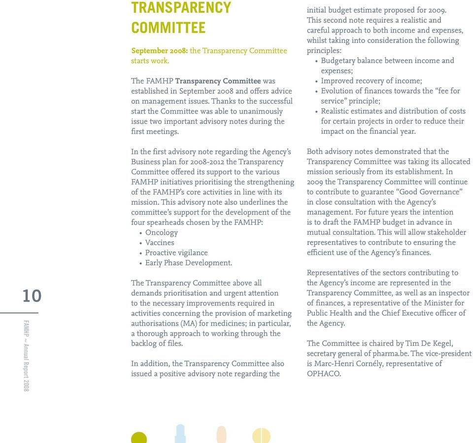 In the first advisory note regarding the Agency s Business plan for 2008-2012 the Transparency Committee offered its support to the various FAMHP initiatives prioritising the strengthening of the