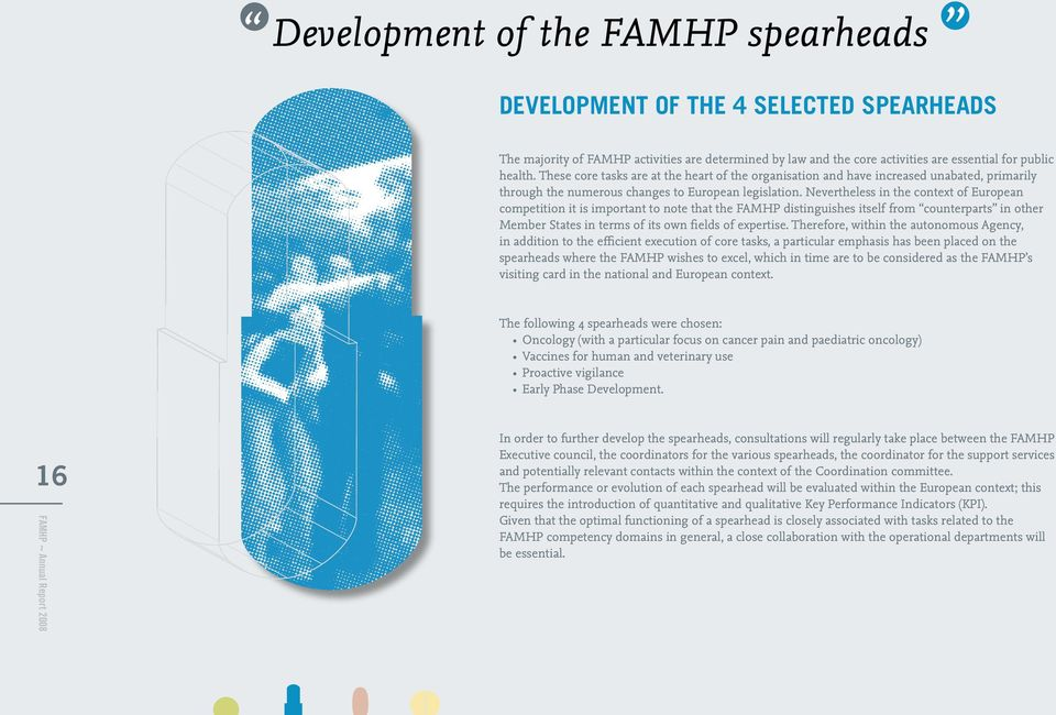 Nevertheless in the context of European competition it is important to note that the FAMHP distinguishes itself from counterparts in other Member States in terms of its own fields of expertise.