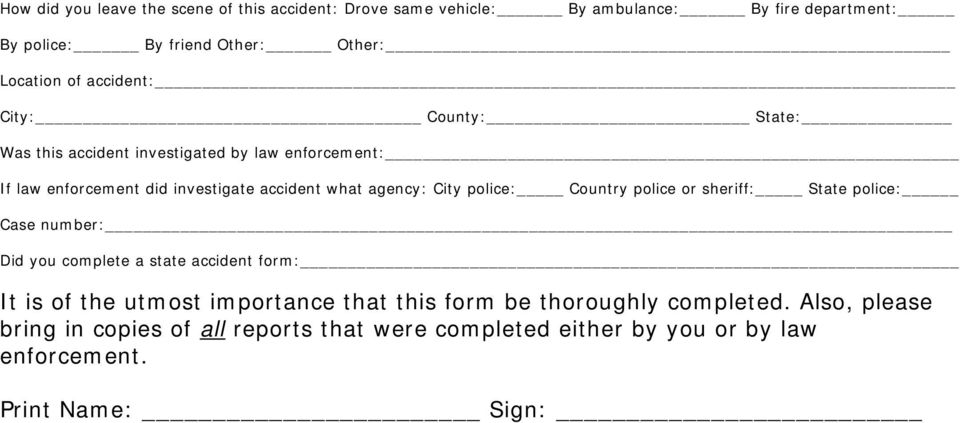 City police: Country police or sheriff: State police: Case number: Did you complete a state accident form: It is of the utmost importance that