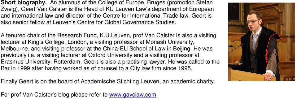 International Trade law. Geert is also senior fellow at Leuven's Centre for Global Governance Studies. A tenured chair of the Research Fund, K.U.
