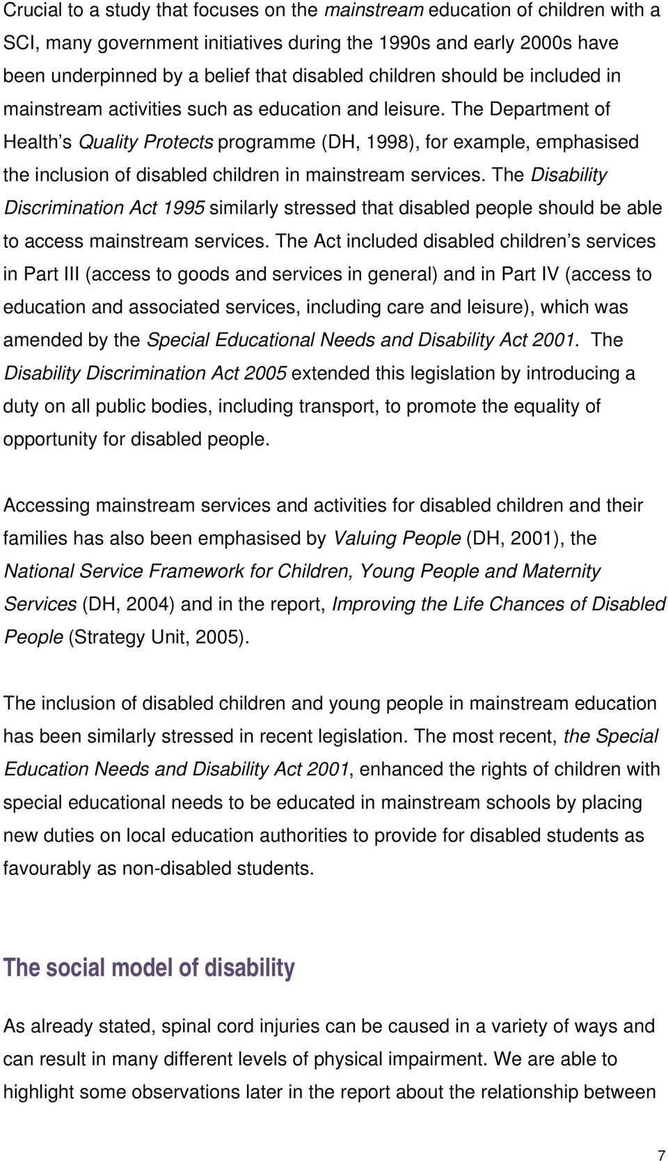 The Department of Health s Quality Protects programme (DH, 1998), for example, emphasised the inclusion of disabled children in mainstream services.