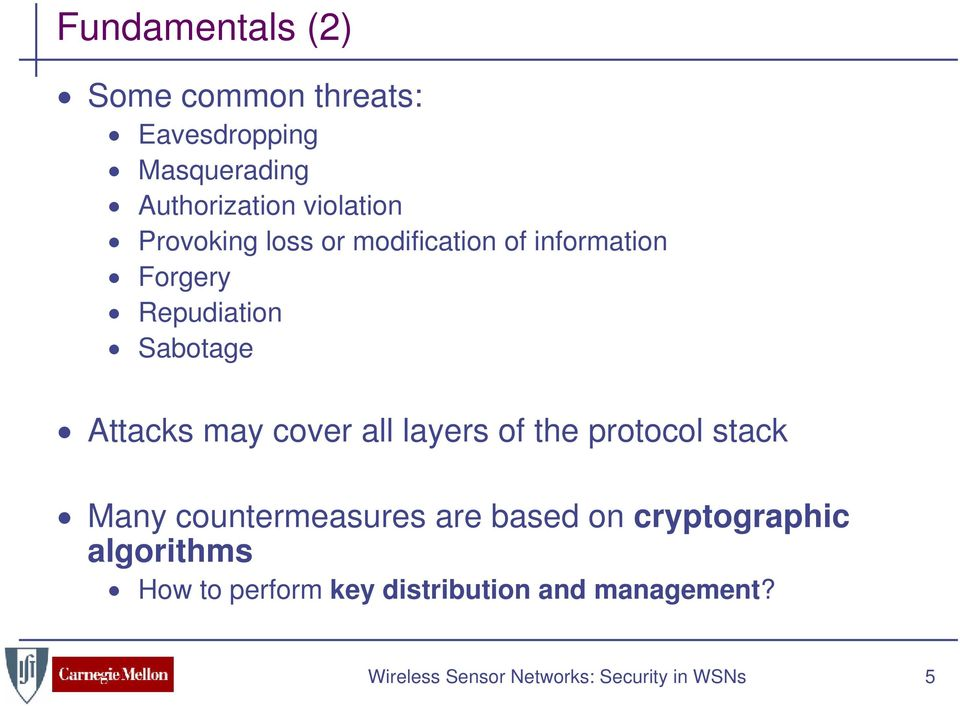 cover all layers of the protocol stack Many countermeasures are based on cryptographic