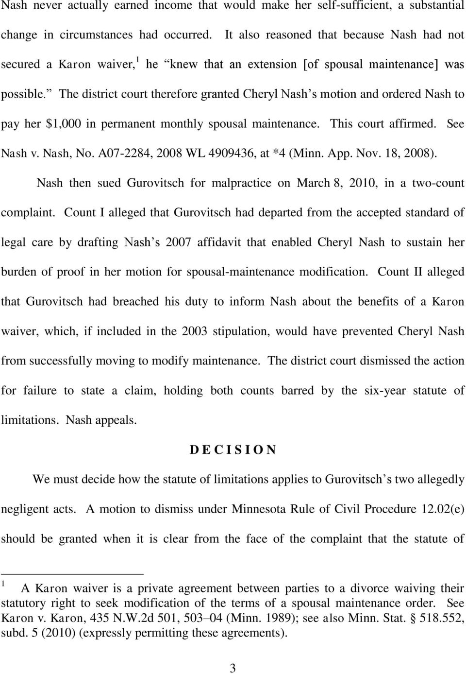 The district court therefore granted Cheryl Nash s motion and ordered Nash to pay her $1,000 in permanent monthly spousal maintenance. This court affirmed. See Nash v. Nash, No.