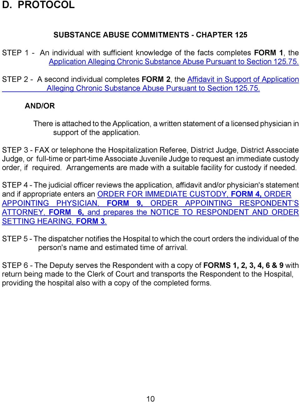 STEP 3 - FAX or telephone the Hospitalization Referee, District Judge, District Associate Judge, or full-time or part-time Associate Juvenile Judge to request an immediate custody order, if required.