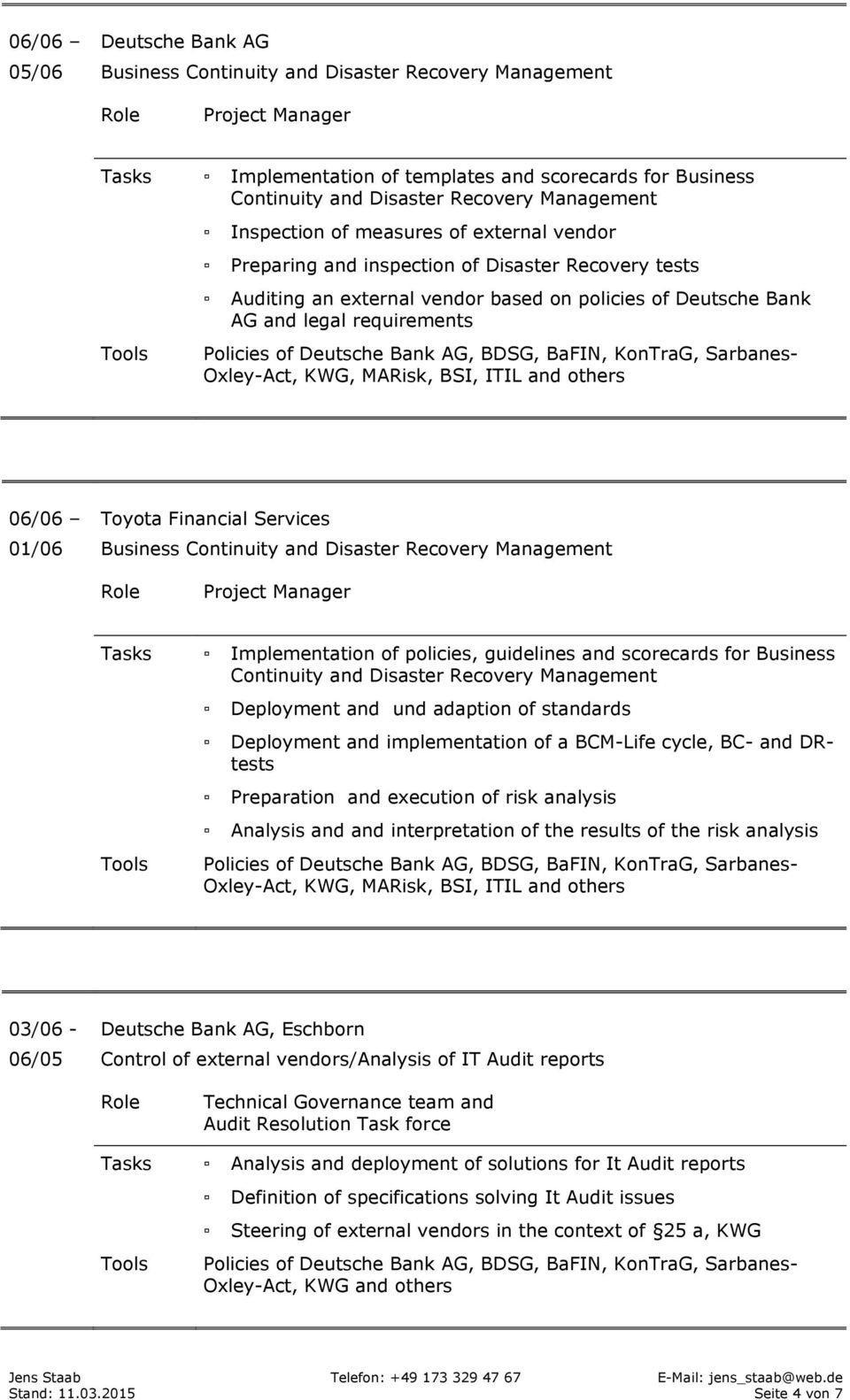 BSI, ITIL and others 06/06 01/06 Toyota Financial Services Business Continuity and Disaster Recovery Management Tasks Implementation of policies, guidelines and scorecards for Business Continuity and