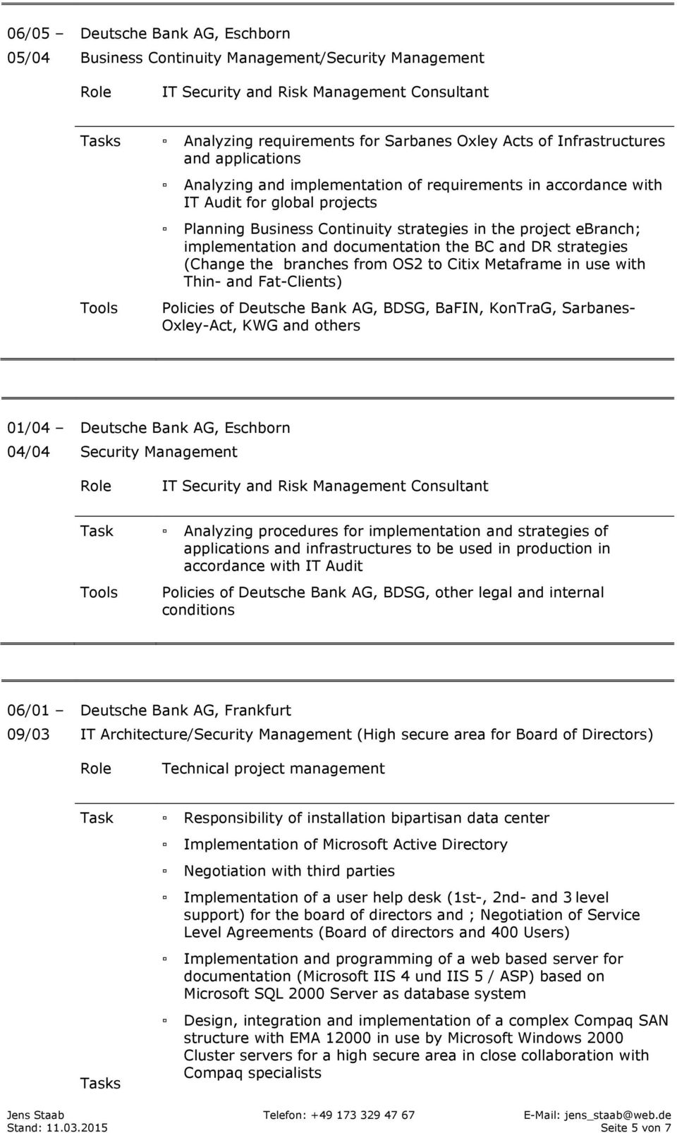 and DR strategies (Change the branches from OS2 to Citix Metaframe in use with Thin- and Fat-Clients) Oxley-Act, KWG and others 01/04 04/04 Security Management IT Security and Risk Management