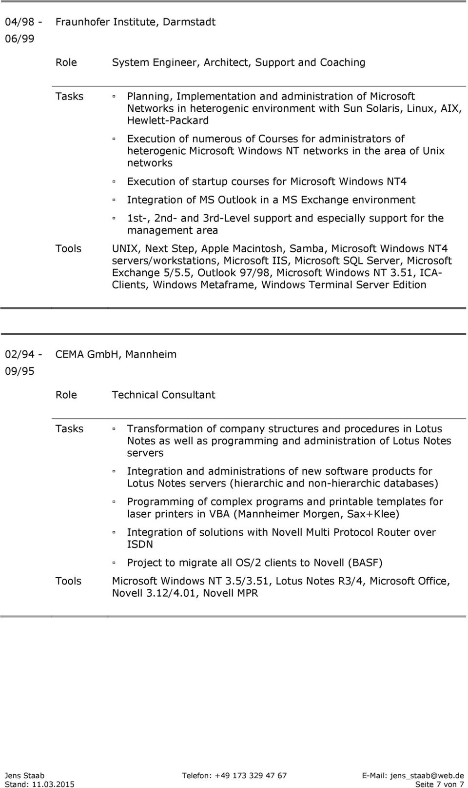 Microsoft Windows NT4 Integration of MS Outlook in a MS Exchange environment 1st-, 2nd- and 3rd-Level support and especially support for the management area UNIX, Next Step, Apple Macintosh, Samba,