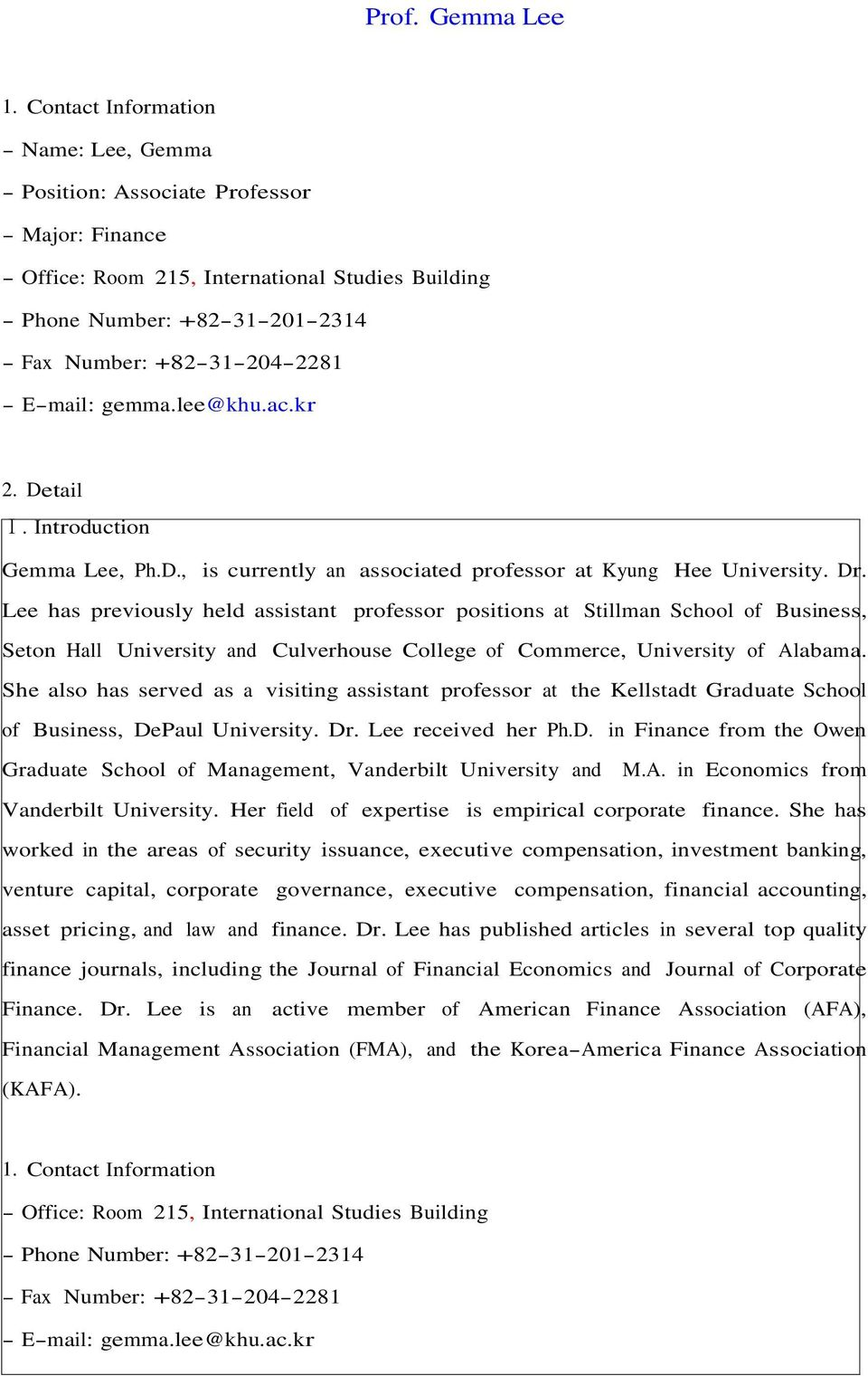 +82-31-204-2281 - E-mail: gemma.lee@khu.ac.kr 2. Detail Ⅰ. Introduction Gemma Lee, Ph.D., is currently an associated professor at Kyung Hee University. Dr.