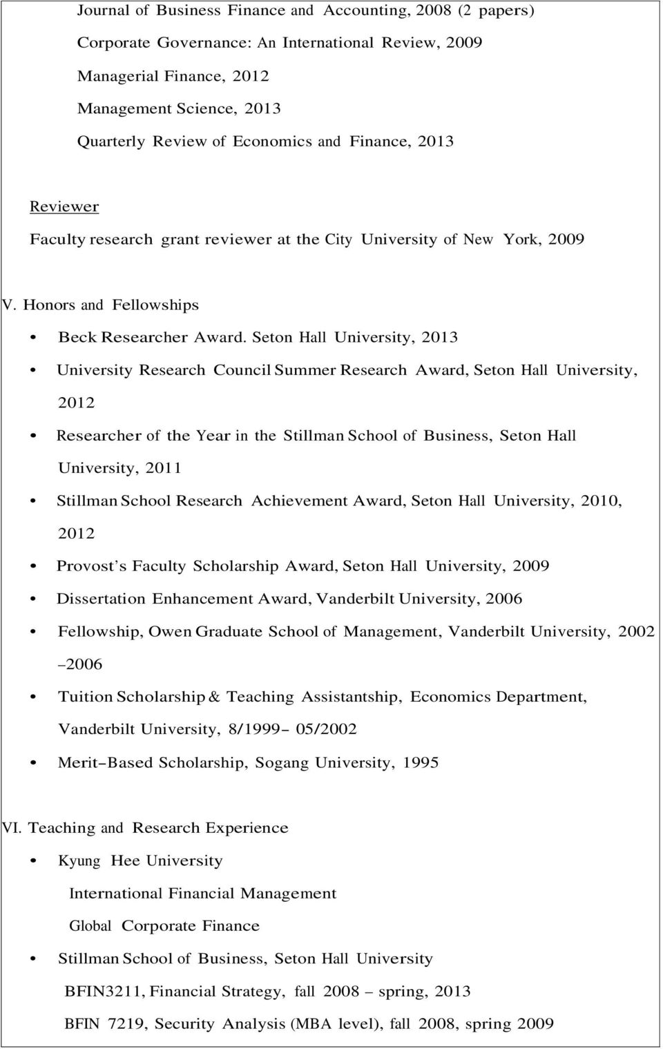 Seton Hall University, 2013 University Research Council Summer Research Award, Seton Hall University, 2012 Researcher of the Year in the Stillman School of Business, Seton Hall University, 2011