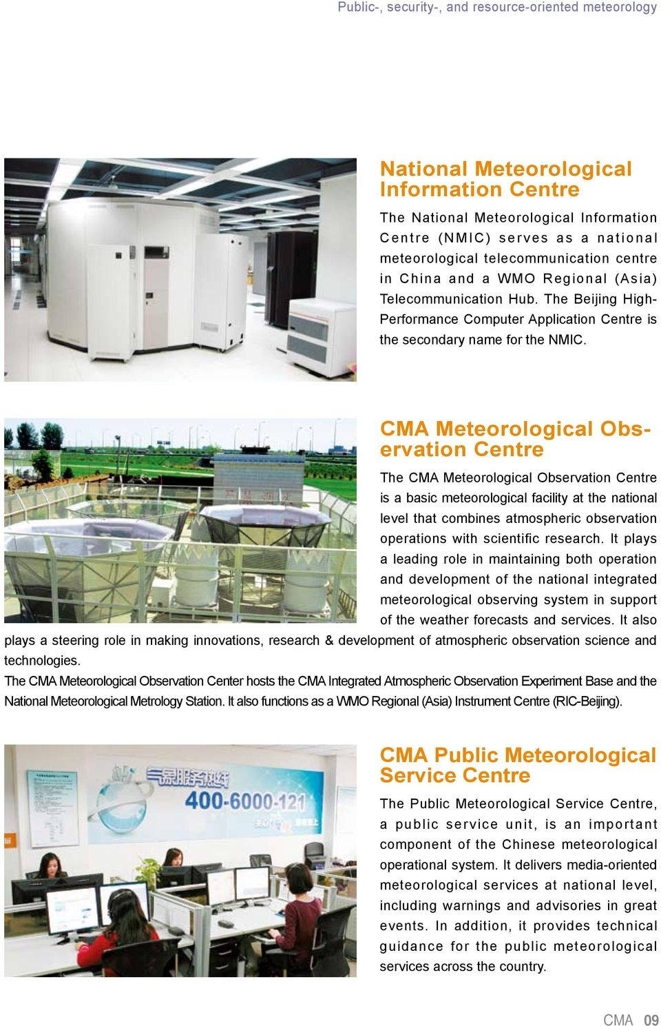 CMA Meteorological Observation Centre The CMA Meteorological Observation Centre is a basic meteorological facility at the national level that combines atmospheric observation operations with