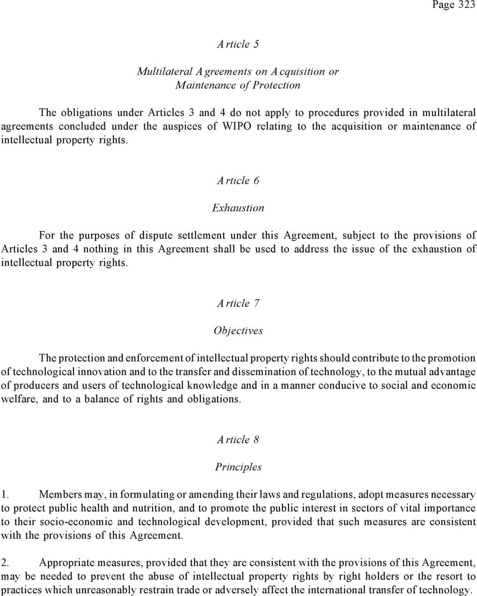 Article 6 Exhaustion For the purposes of dispute settlement under this Agreement, subject to the provisions of Articles 3 and 4 nothing in this Agreement shall be used to address the issue of the