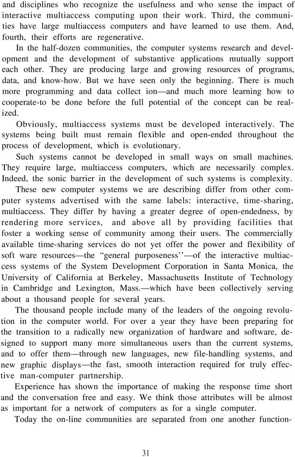 In the half-dozen communities, the computer systems research and development and the development of substantive applications mutually support each other.