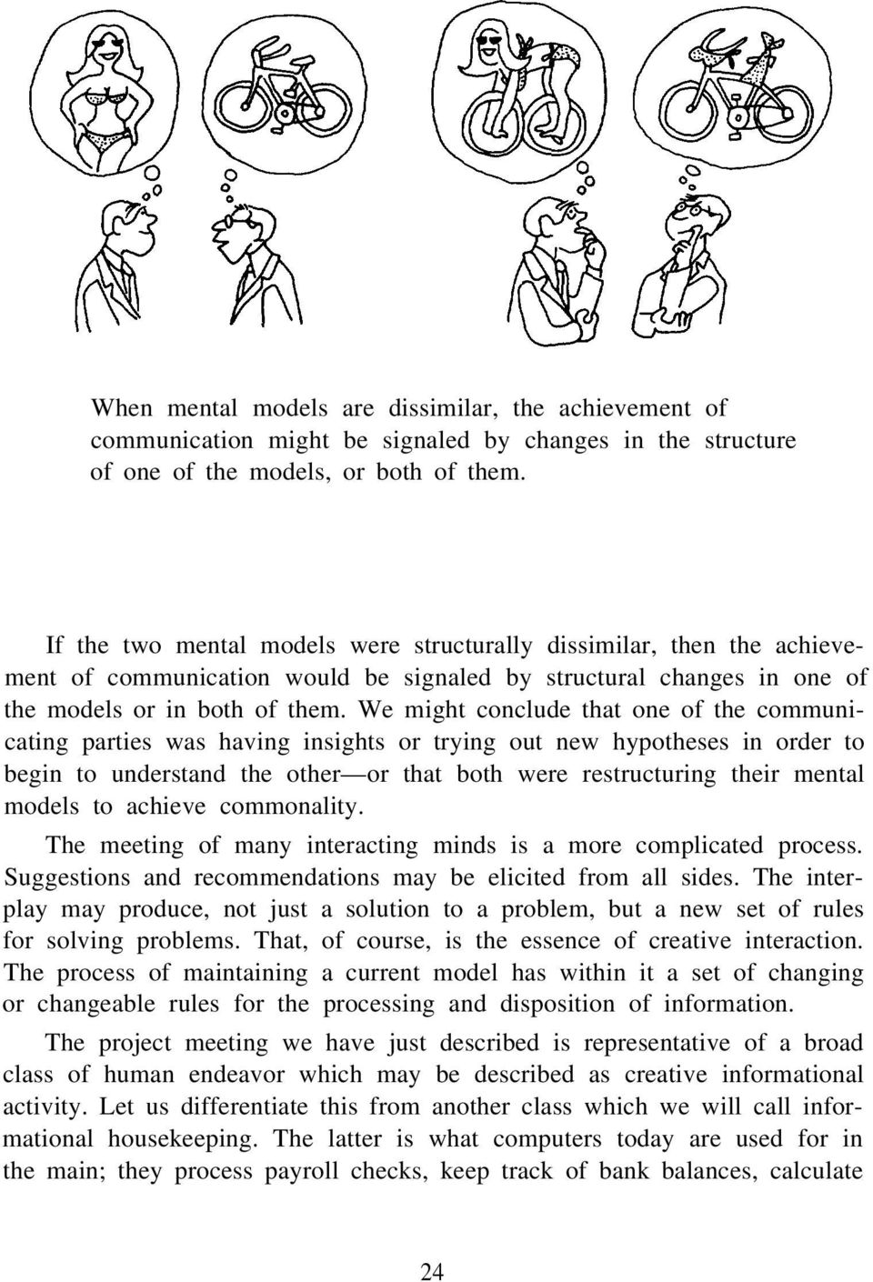 We might conclude that one of the communicating parties was having insights or trying out new hypotheses in order to begin to understand the other or that both were restructuring their mental models