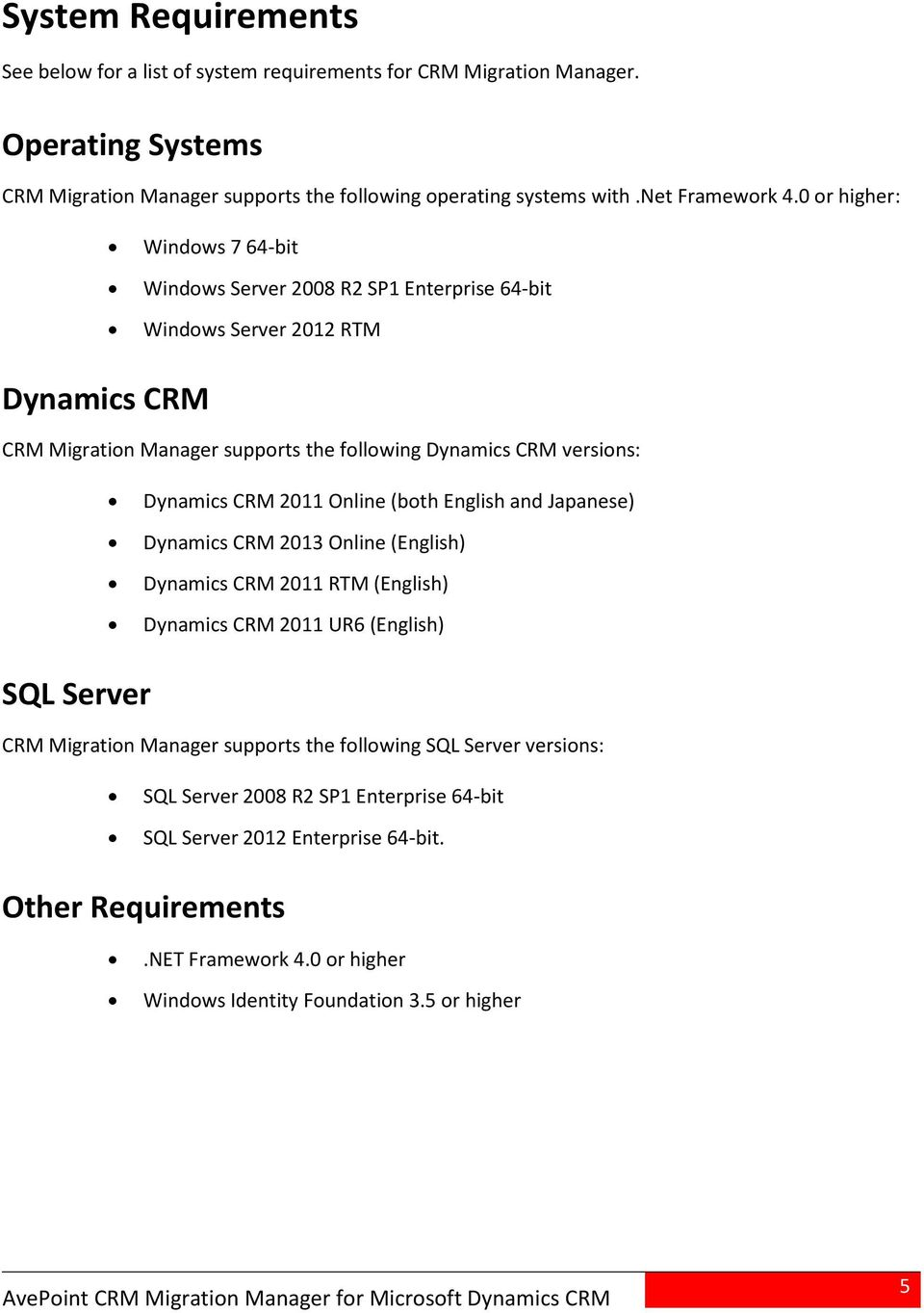 0 or higher: Windows 7 64-bit Windows Server 2008 R2 SP1 Enterprise 64-bit Windows Server 2012 RTM Dynamics CRM CRM Migration Manager supports the following Dynamics CRM versions: Dynamics