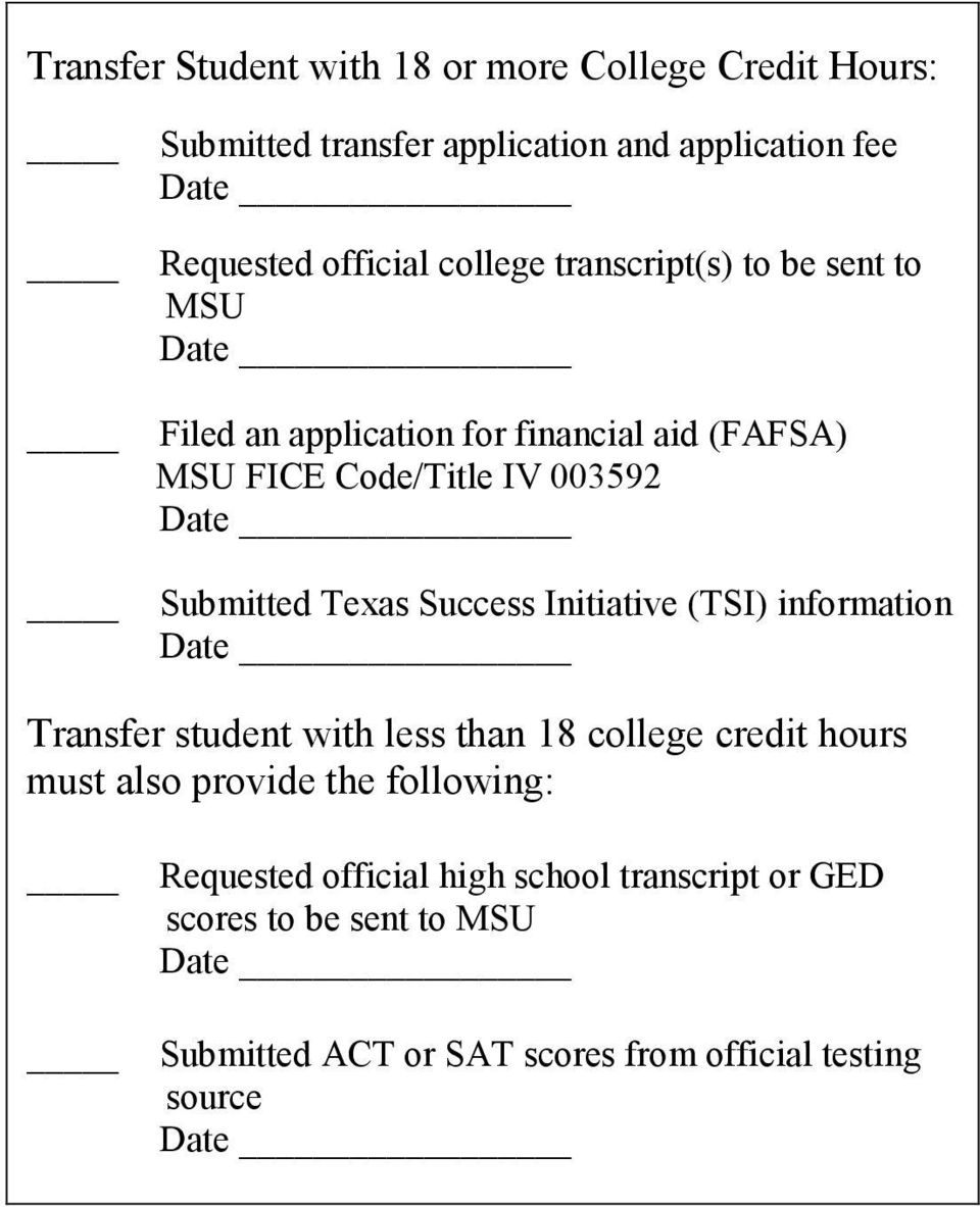 Texas Success Initiative (TSI) information Date Transfer student with less than 18 college credit hours must also provide the