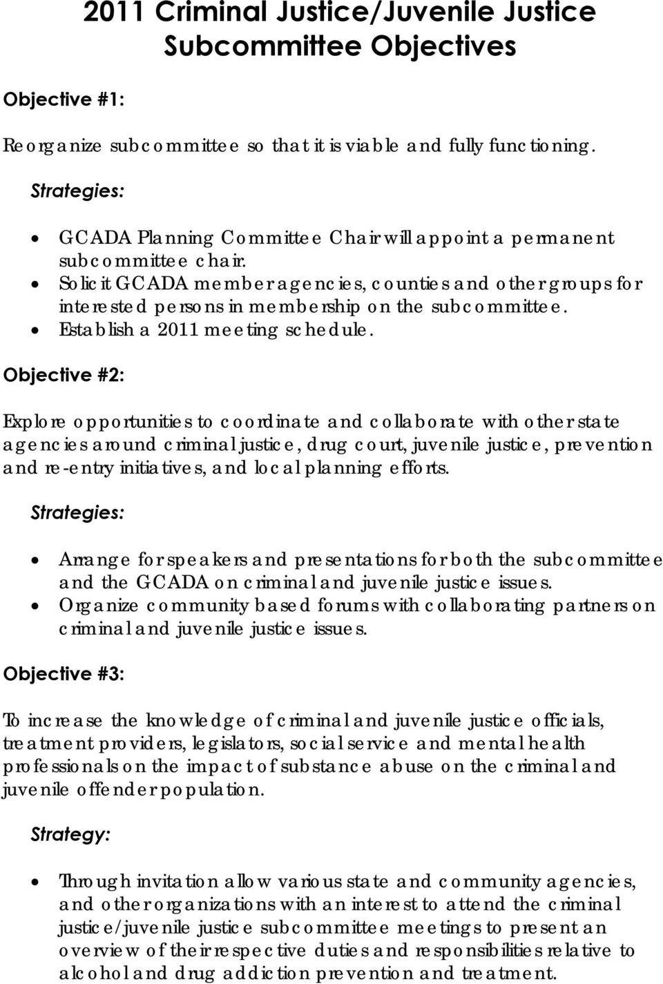 Solicit GCADA member agencies, counties and other groups for interested persons in membership on the subcommittee. Establish a 2011 meeting schedule.