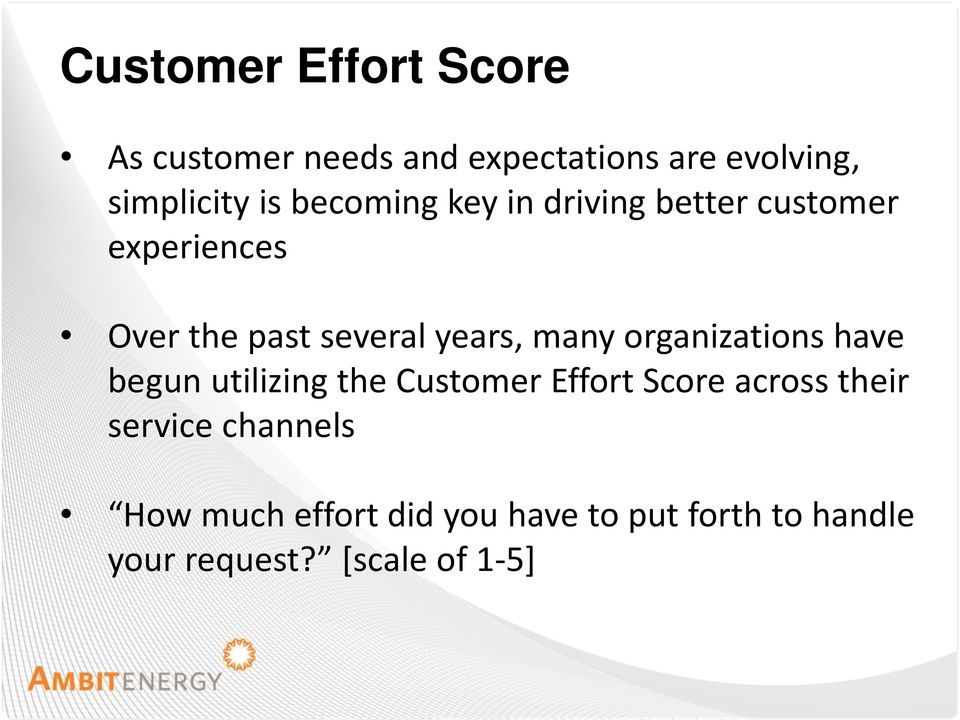 organizations have begun utilizing the Customer Effort Score across their service