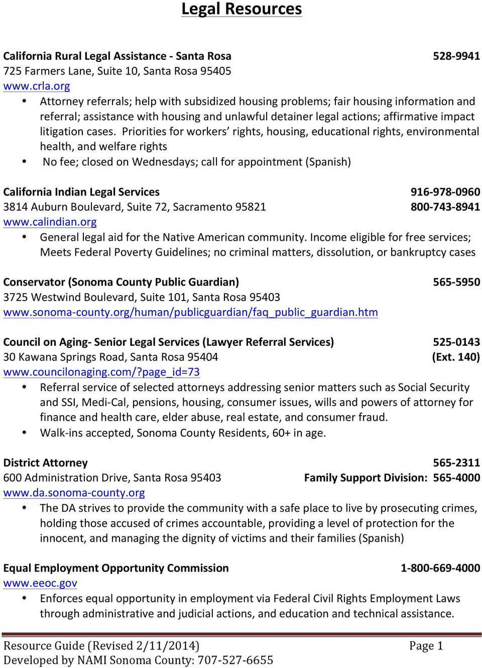 Priorities for workers rights, housing, educational rights, environmental health, and welfare rights No fee; closed on Wednesdays; call for appointment (Spanish) California Indian Legal Services