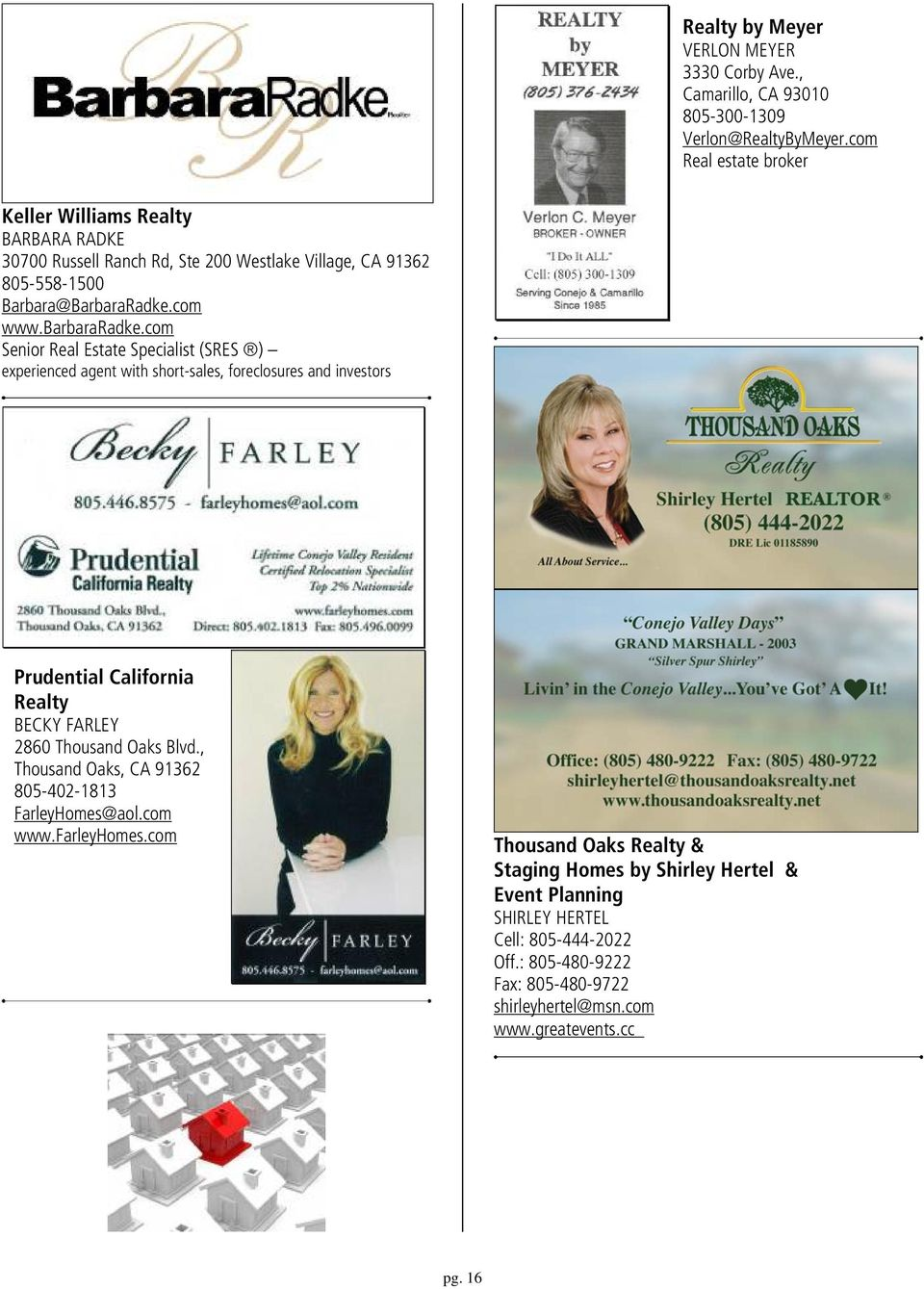 com Senior Real Estate Specialist (SRES ) experienced agent with short-sales, foreclosures and investors Prudential California Realty BECKY FARLEY 2860 Thousand Oaks Blvd.