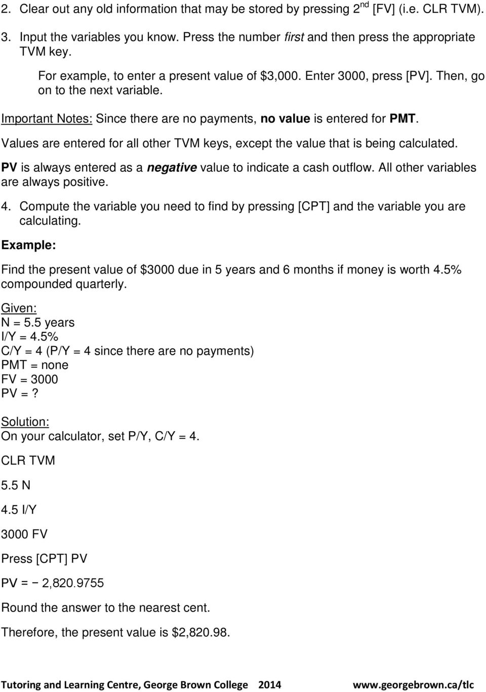 Values are entered for all other TVM keys, except the value that is being calculated. PV is always entered as a negative value to indicate a cash outflow. All other variables are always positive. 4.