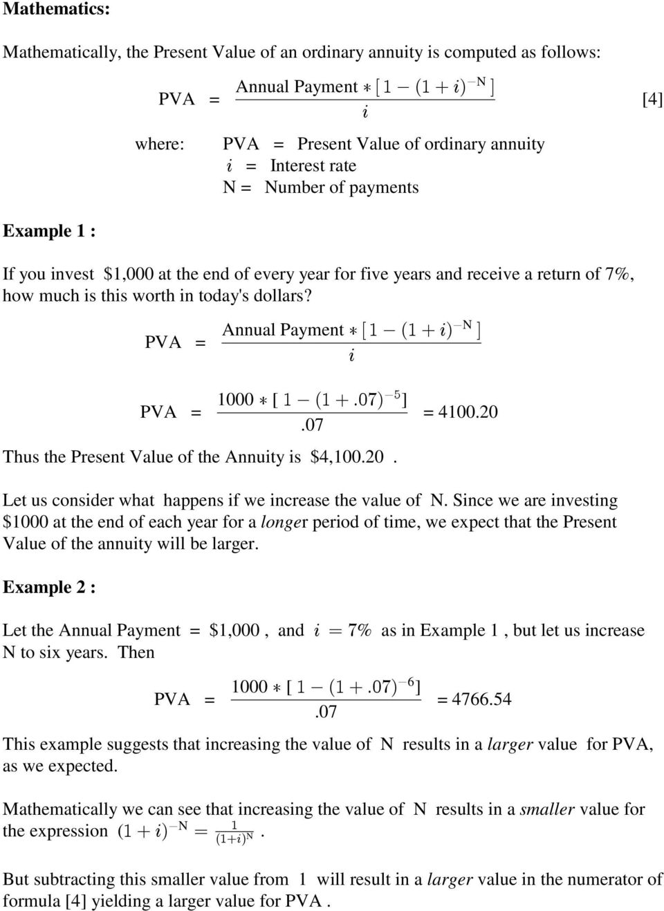 "7%, how much is this worth in today's dollars? PVA = $N Annual Payment!""#$%#&'( ) ' 1000! [ # $ %# & *+,( $- ] PVA = = 4100.20.07 Thus the Present Value of the Annuity is $4,100.20. Let us consider what happens if we increase the value of N."