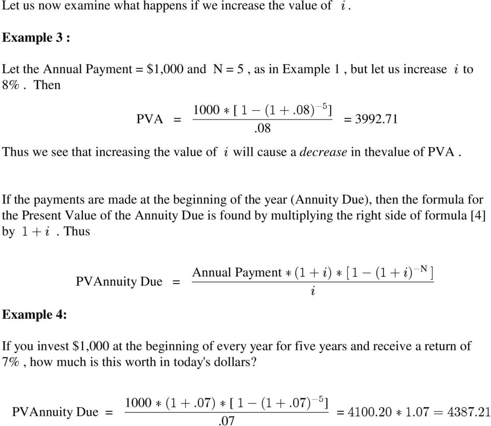 ' to If the payments are made at the beginning of the year (Annuity Due), then the formula for the Present Value of the Annuity Due is found by multiplying the right side of formula [4] by #&'