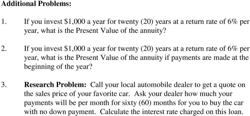beginning of the year? 3. Call your local automobile dealer to get a quote on Research Problem: the sales price of your favorite car.