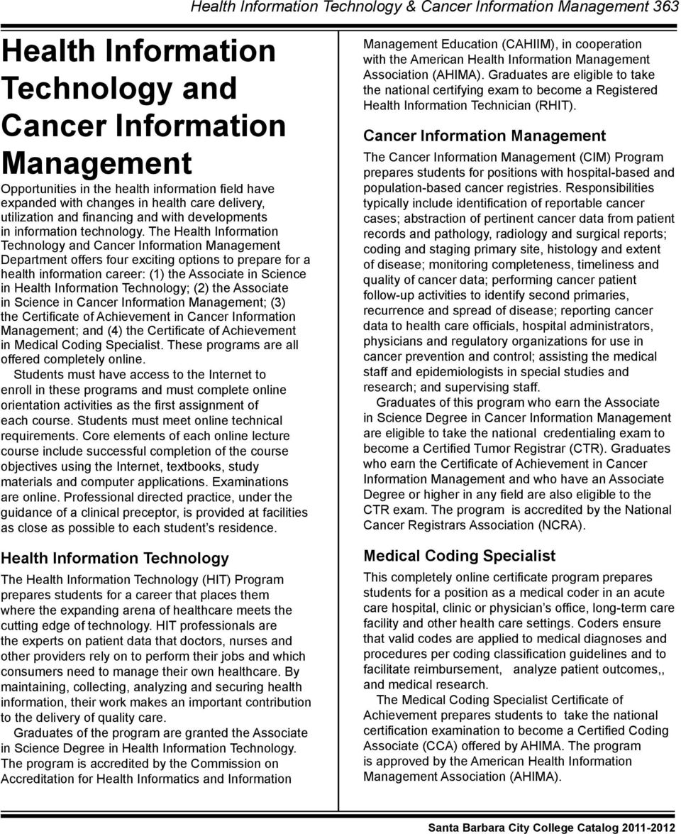 The Health Information Technology and Department offers four exciting options to prepare for a health information career: (1) the Associate in Science in Health Information Technology; (2) the