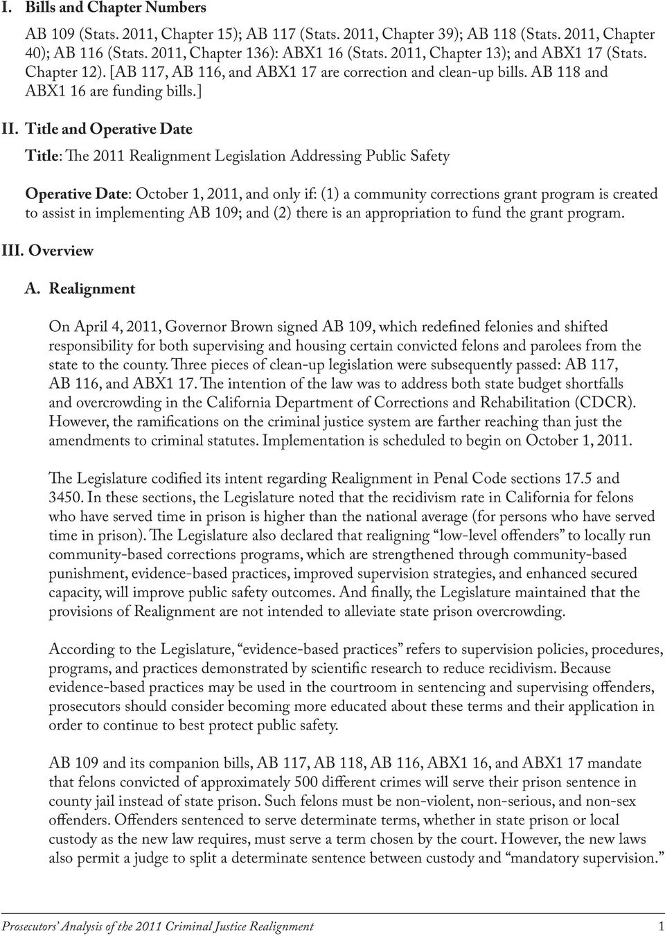 Title and Operative Date Title: The 2011 Realignment Legislation Addressing Public Safety Operative Date: October 1, 2011, and only if: (1) a community corrections grant program is created to assist