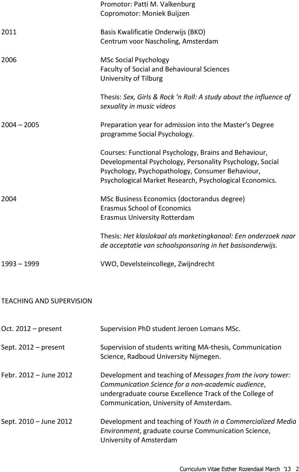 Tilburg Thesis: Sex, Girls & Rock n Roll: A study about the influence of sexuality in music videos 2004 2005 Preparation year for admission into the Master s Degree programme Social Psychology.