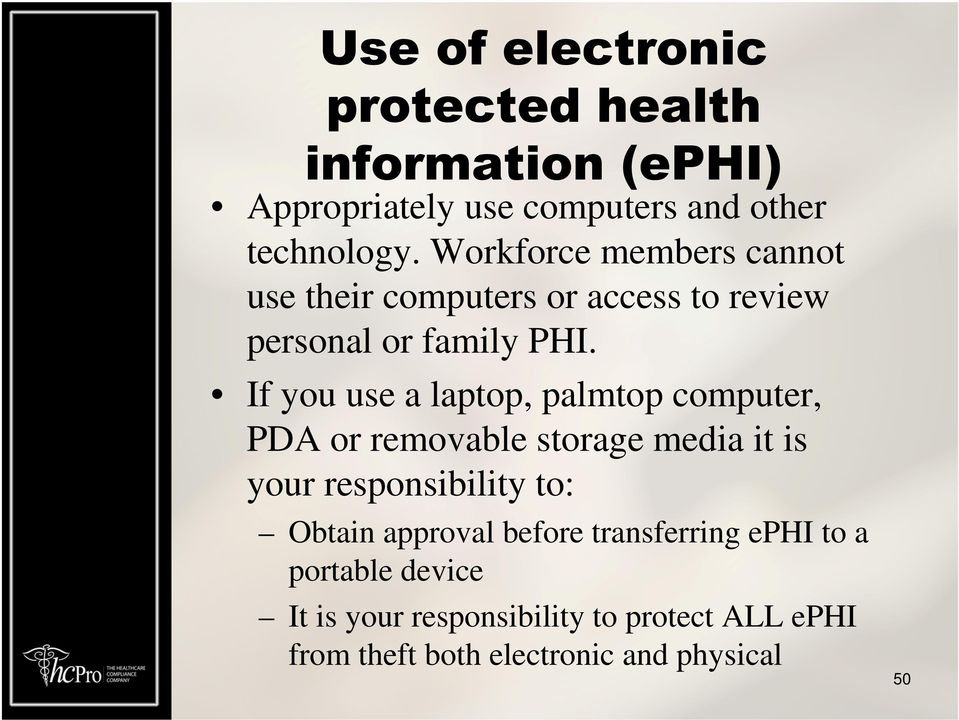If you use a laptop, palmtop computer, PDA or removable storage media it is your responsibility to: Obtain