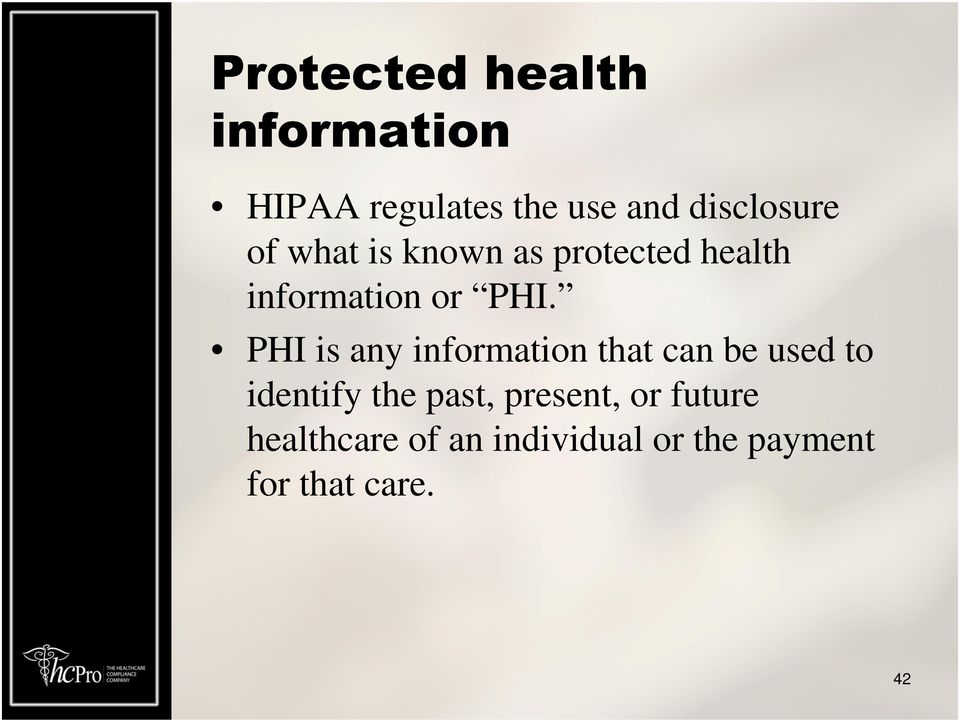 PHI is any information that can be used to identify the past,