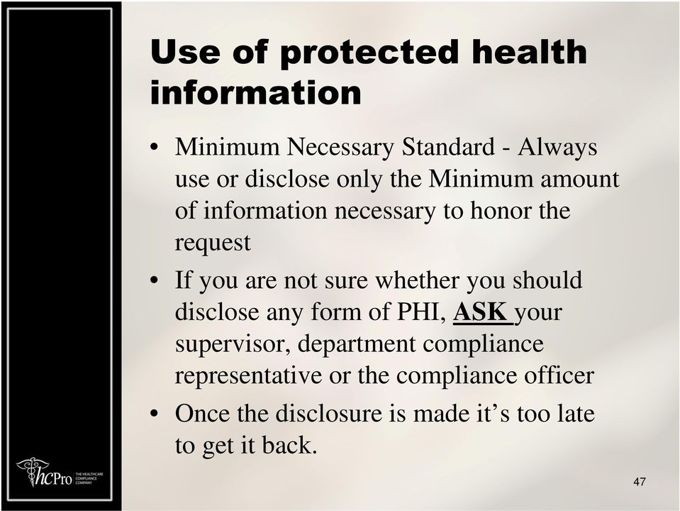 whether you should disclose any form of PHI, ASK your supervisor, department compliance