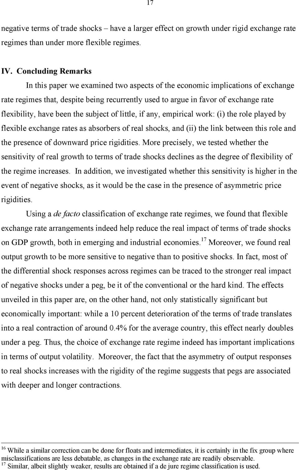 have been the subject of little, if any, empirical work: (i) the role played by flexible exchange rates as absorbers of real shocks, and (ii) the link between this role and the presence of downward