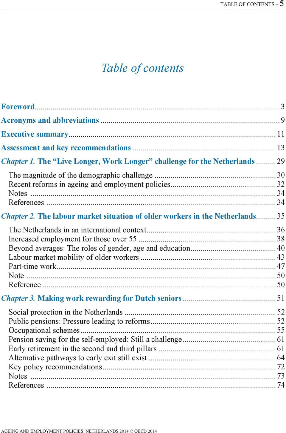 .. 34 Chapter 2. The labour market situation of older workers in the Netherlands... 35 The Netherlands in an international context... 36 Increased employment for those over 55.