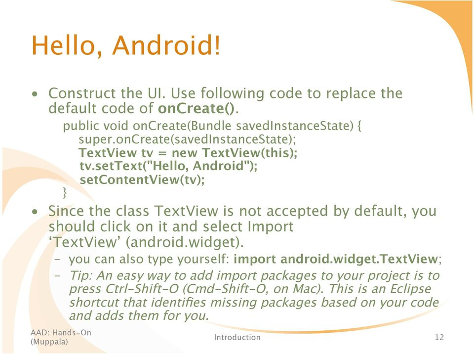 "settext(""hello, Android""); setcontentview(tv); } Since the class TextView is not accepted by default, you should click on it and select Import TextView (android."