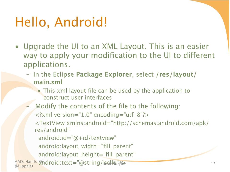 xml This xml layout file can be used by the application to construct user interfaces Modify the contents of the file to the following: <?