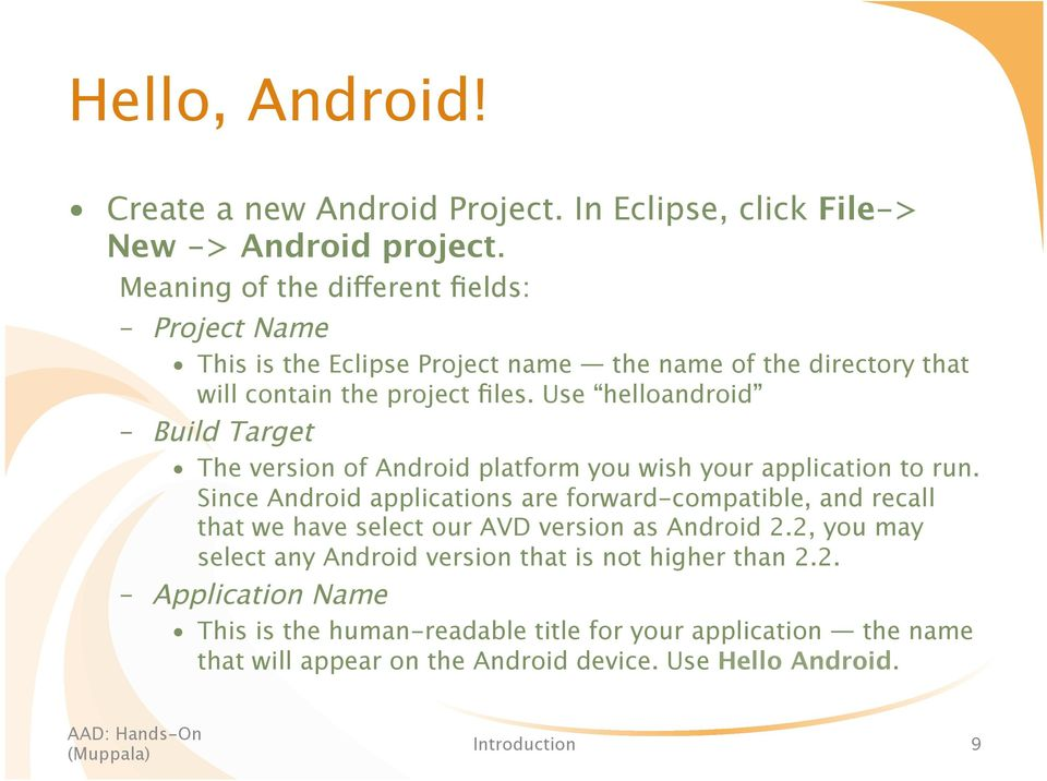 Use helloandroid Build Target The version of Android platform you wish your application to run.