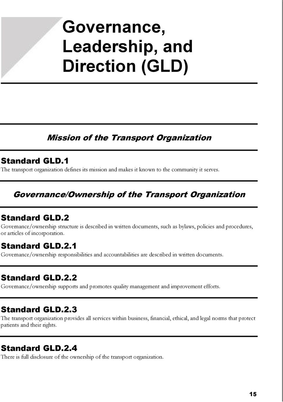 2 Governance/ownership structure is described in written documents, such as bylaws, policies and procedures, or articles of incorporation. Standard GLD.2.1 Governance/ownership responsibilities and accountabilities are described in written documents.