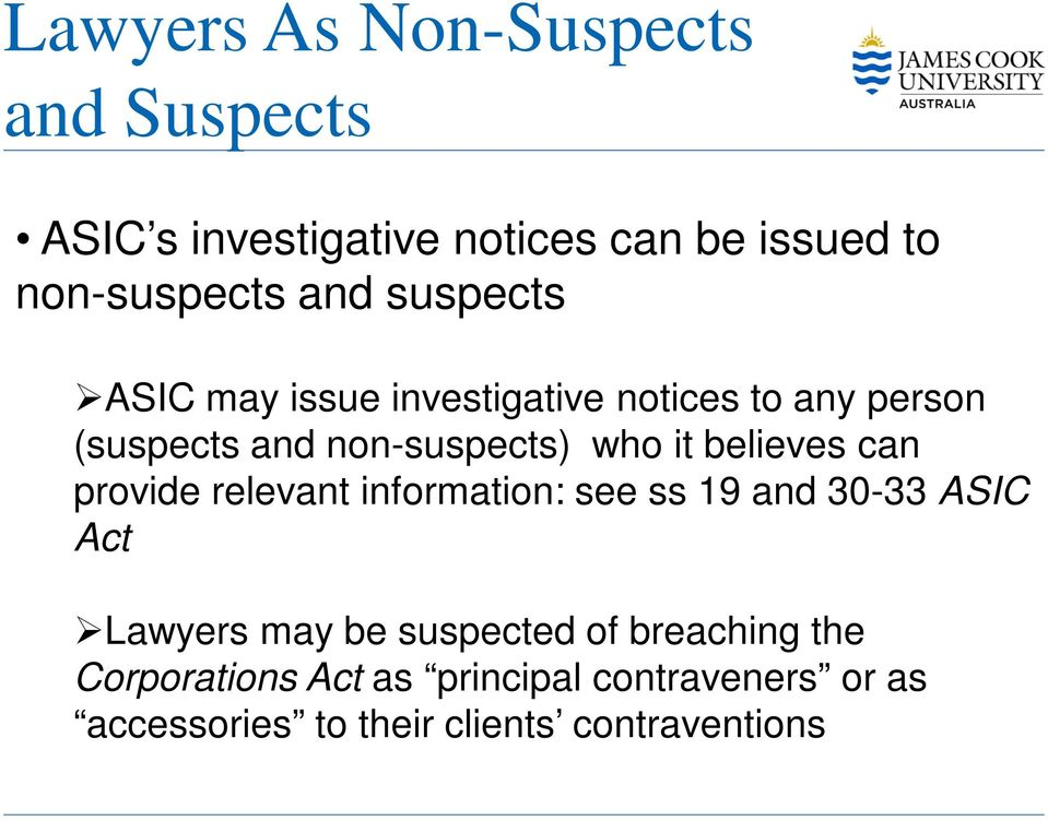 believes can provide relevant information: see ss 19 and 30-33 ASIC Act Lawyers may be suspected of