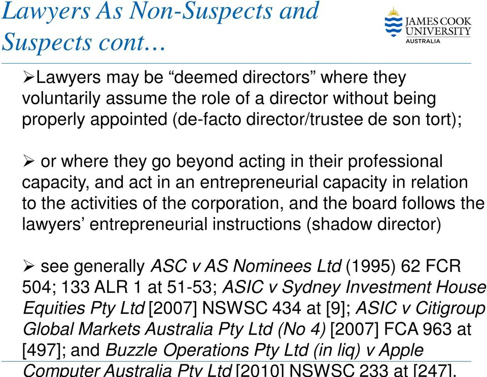 Lawyers As Non-Suspects and Suspects cont Lawyers may be deemed directors where they voluntarily assume the role of a director without being properly appointed (de-facto director/trustee de
