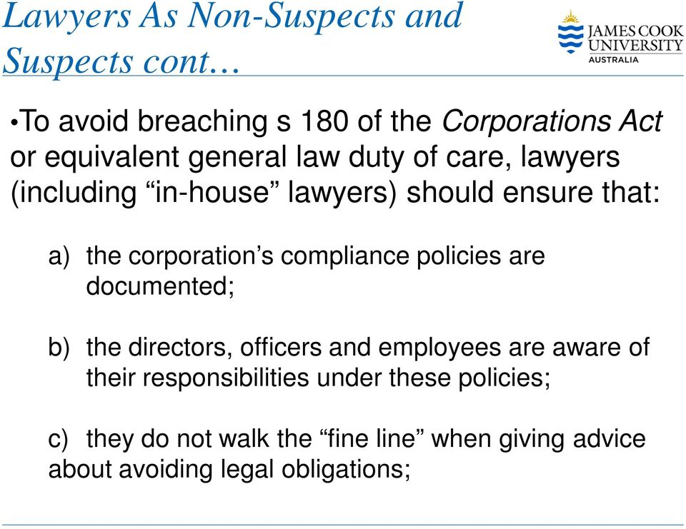 compliance policies are documented; b) the directors, officers and employees are aware of their