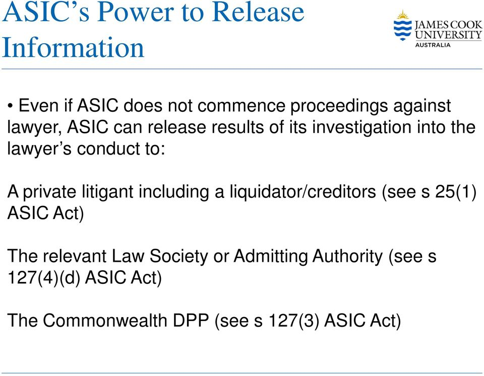 private litigant including a liquidator/creditors (see s 25(1) ASIC Act) The relevant Law