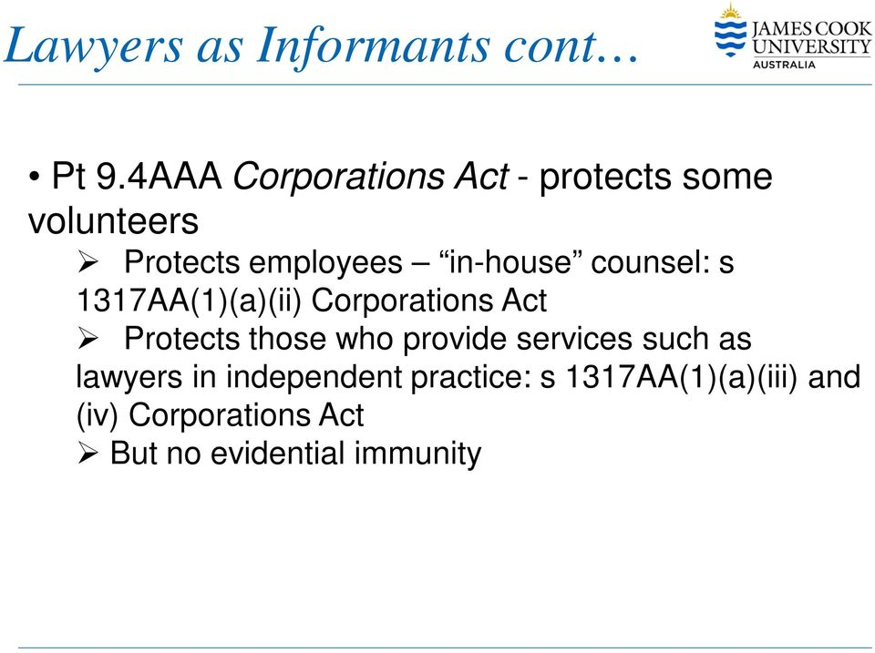 in-house counsel: s 1317AA(1)(a)(ii) Corporations Act Protects those who