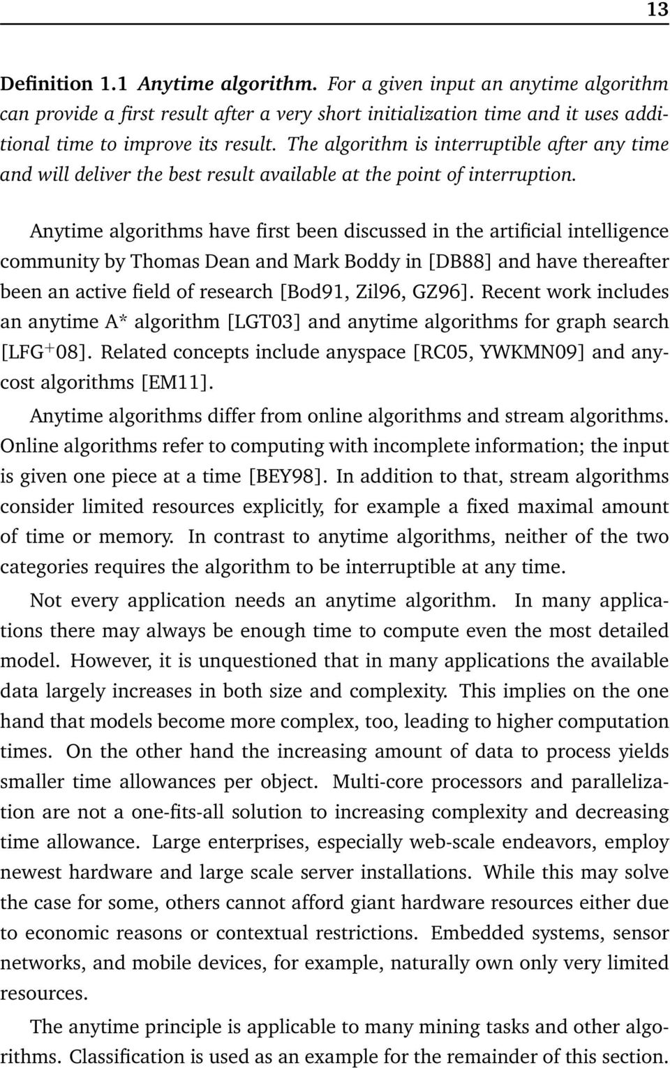 Anytime algorithms have first been discussed in the artificial intelligence community by Thomas Dean and Mark Boddy in [DB88] and have thereafter been an active field of research [Bod91, Zil96, GZ96].