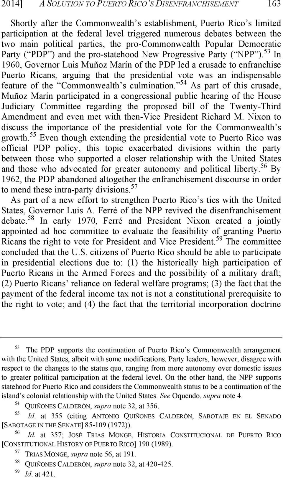 53 In 1960, Governor Luis Muñoz Marín of the PDP led a crusade to enfranchise Puerto Ricans, arguing that the presidential vote was an indispensable feature of the Commonwealth s culmination.