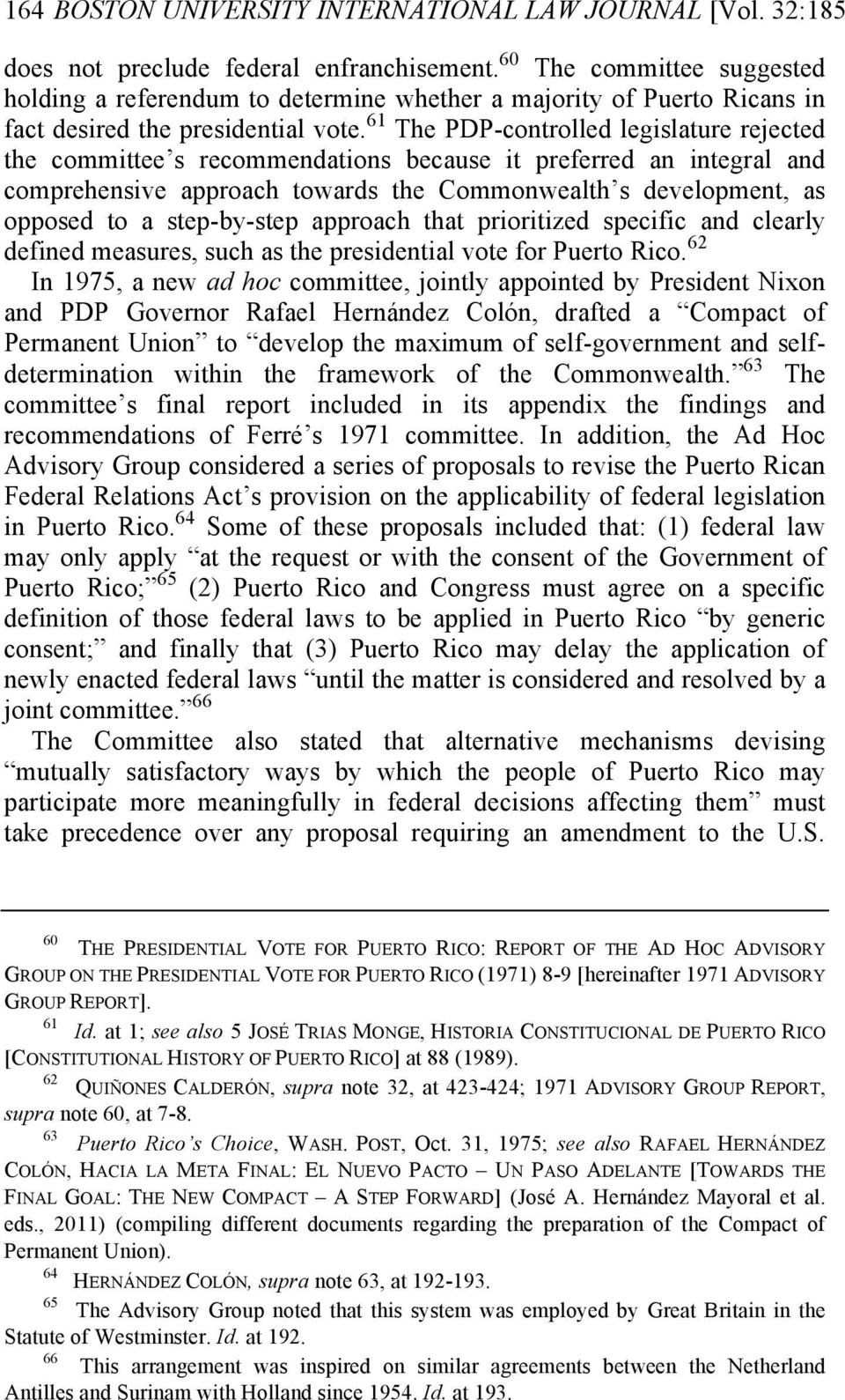 61 The PDP-controlled legislature rejected the committee s recommendations because it preferred an integral and comprehensive approach towards the Commonwealth s development, as opposed to a