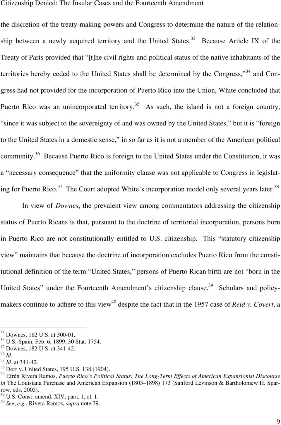 by the Congress, 34 and Congress had not provided for the incorporation of Puerto Rico into the Union, White concluded that Puerto Rico was an unincorporated territory.